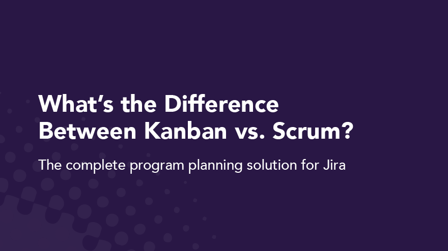 What's the difference between Kanban vs. Scrum?