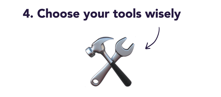 choose your tools wisely