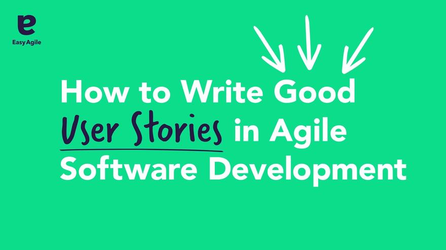 How to Write Good  User Stories in Agile Software Development