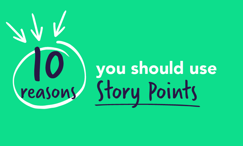 10 reasons to use Story Points