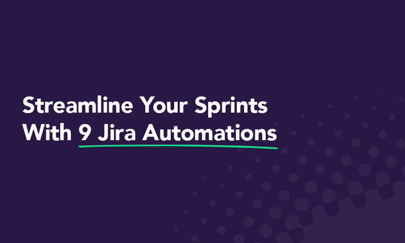 Streamline Your Sprints with 9 Jira Automations