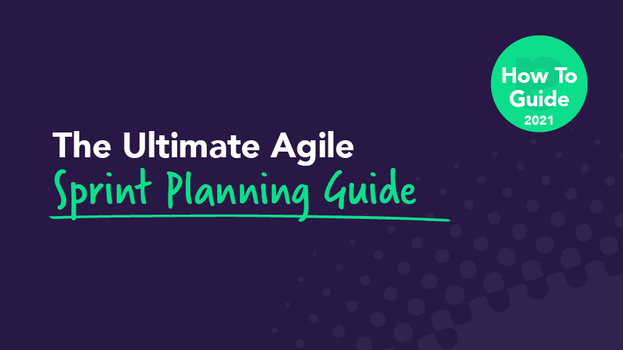 The Ultimate Agile Sprint Planning Guide [2021]