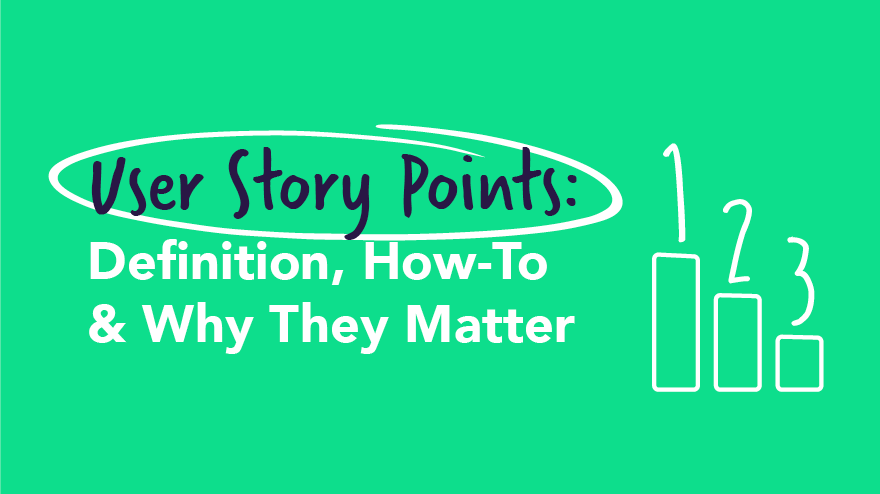 User Story Points: Definition, How-To & Why They Matter
