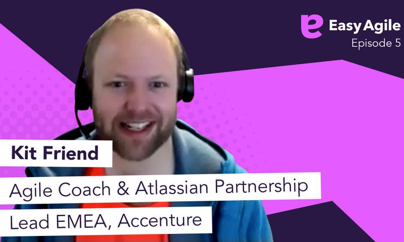 Kit Friend, Agile Coach & Atlassian Partnership Lead EMEA, Accenture.