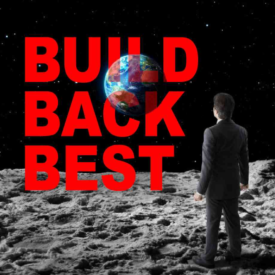 """Podcast cover. Red Text: """"BUILD BACK BEST."""" Image: A businessman who sucks is on the moon and looking back at beautiful Earth."""