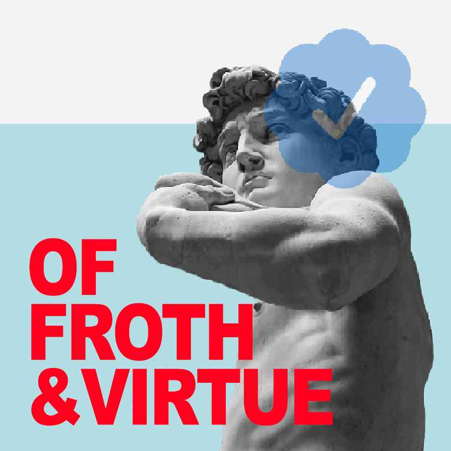 """Podcast cover. Red Text: """"OF FROTH AND VIRTUE."""" Image: Michelangelo's statue of David ponders his blue check Twitter future."""