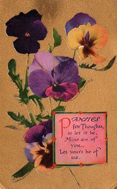 "An antique floral greeting postcard of a pansy reading ""Pansies for thoughts, so let it be, mine are of you, let yours be of me""."