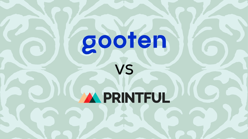 Cover for Gooten vs Printful - Which Should You Choose?