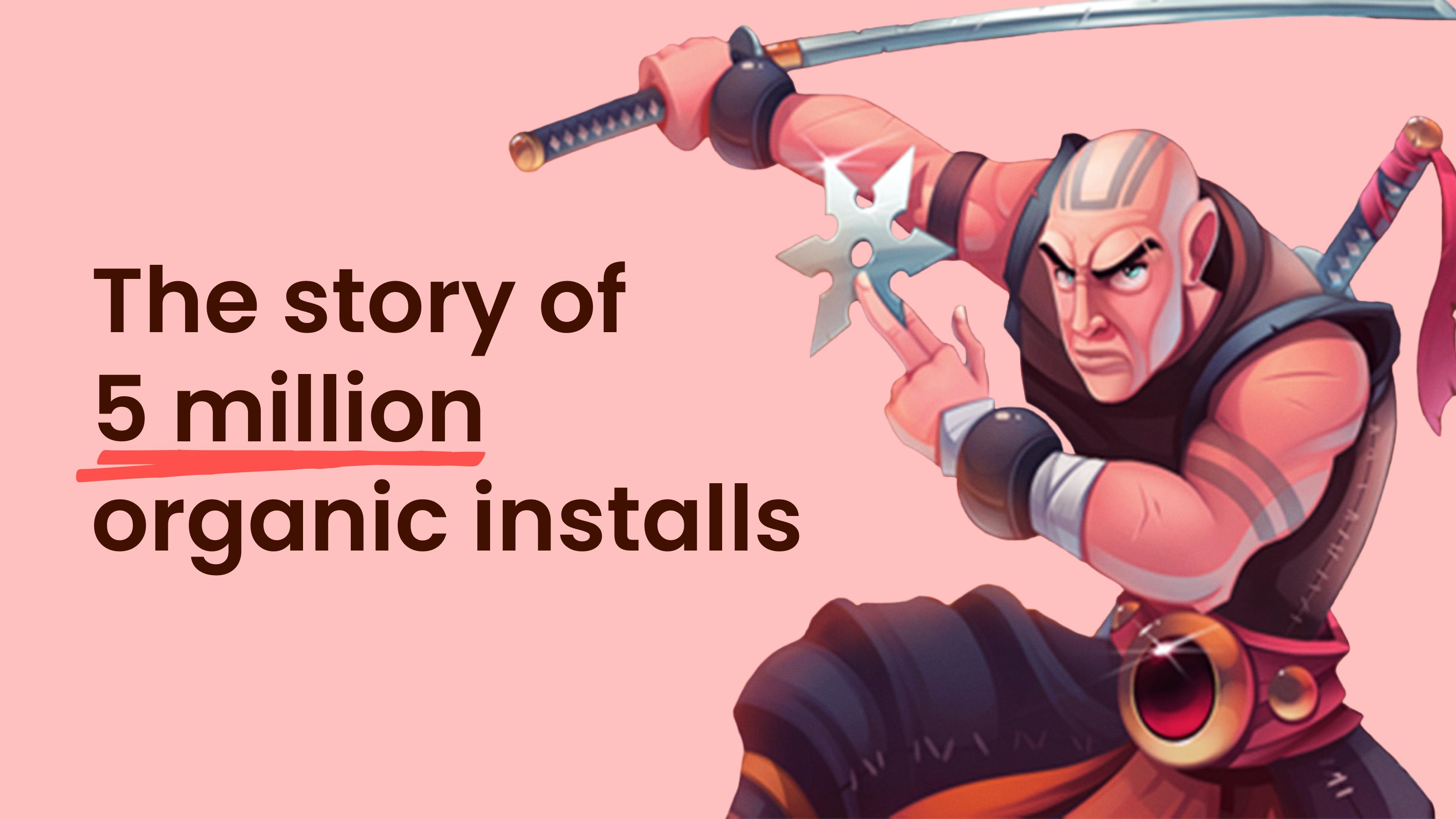 Fatal Fight: How we've got 5 million organic installs?