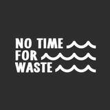 No Time For Waste