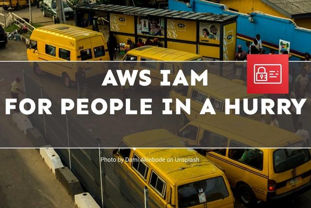 AWS IAM For People In A Hurry